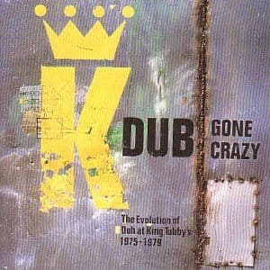 King Tubby And Friends<br>Dub Gone Crazy - The Evolution Of Dub At King Tubby's 1975-1979
